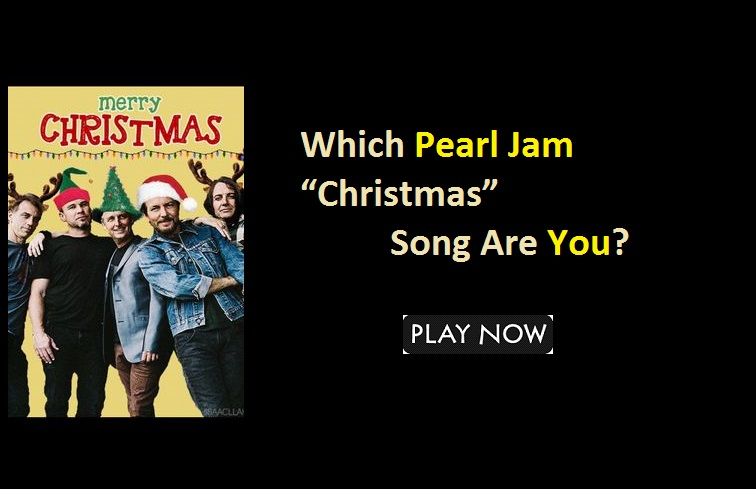 "Which Pearl Jam ""Christmas"" Song Are You?"