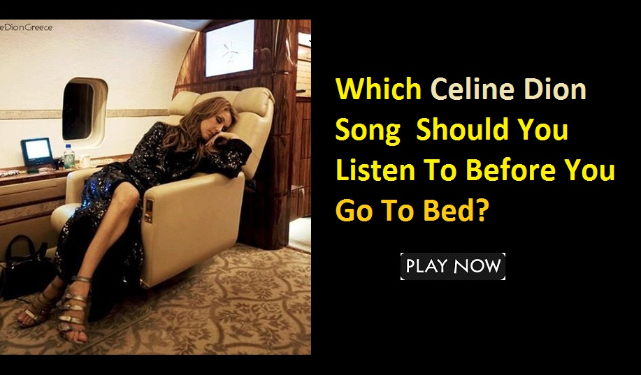Which Celine Dion Song Should You Listen To Before You Go To Bed?