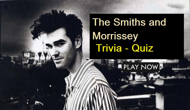 The Smiths and Morrissey Trivia Quiz