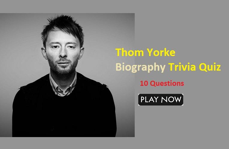 Thom Yorke Biography Trivia Quiz