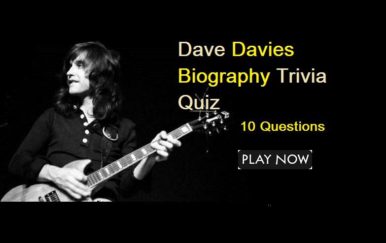 Dave Davies Biography Trivia Quiz