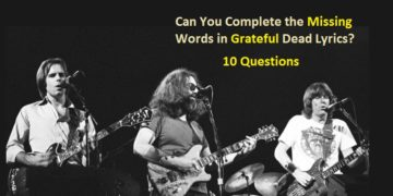Can You Complete the Missing Words in Grateful Dead Lyrics