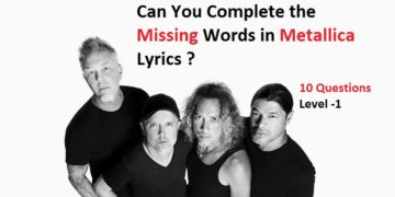 Can You Complete the Missing Words in Metallica Lyrics (Level -1)