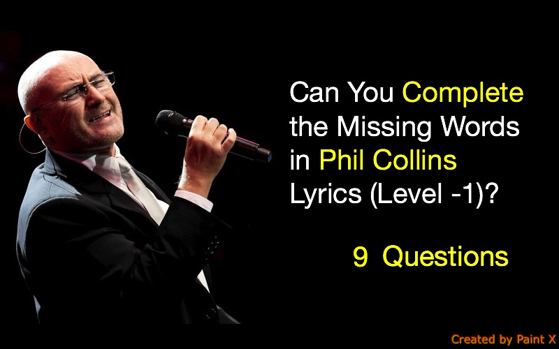 Can You Complete the Missing Words in Phil Collins Lyrics (Level -1 ...