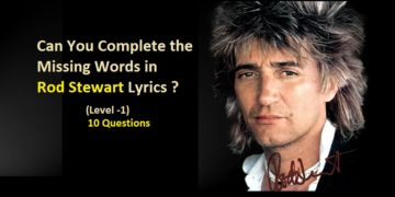 Can You Complete the Missing Words in Rod Stewart Lyrics (Level -1)?