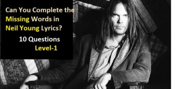 Can You Complete the Missing Words in Neil Young Lyrics (Level -1)?