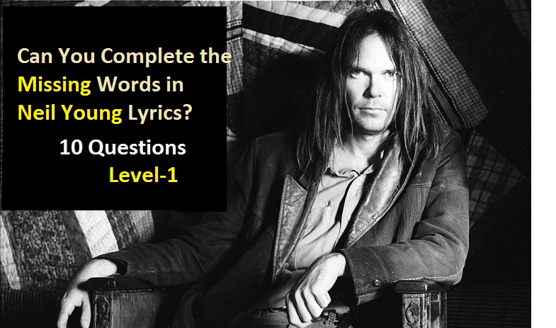 Can You Complete the Missing Words in Neil Young Lyrics (Level -1 ...