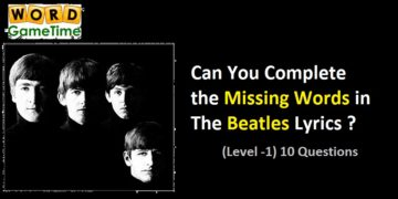 Can You Complete the Missing Words in The Beatles Lyrics (Level -1)?