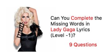 Can You Complete the Missing Words in Lady Gaga Lyrics (Level -1)?