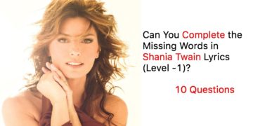 Can You Complete the Missing Words in Shania Twain Lyrics (Level -1)?