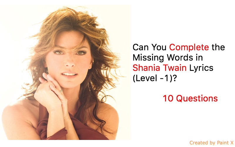 Can You Complete the Missing Words in Shania Twain Lyrics (Level -1 ...