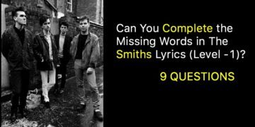 Can You Complete the Missing Words in The Smiths Lyrics (Level -1)?