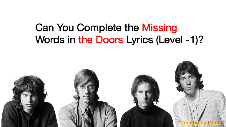 Can You Complete the Missing Words in the Doors Lyrics (Level -1)?  sc 1 st  Quiz For Fans & Can You Complete the Missing Words in the Doors Lyrics (Level -1 ...