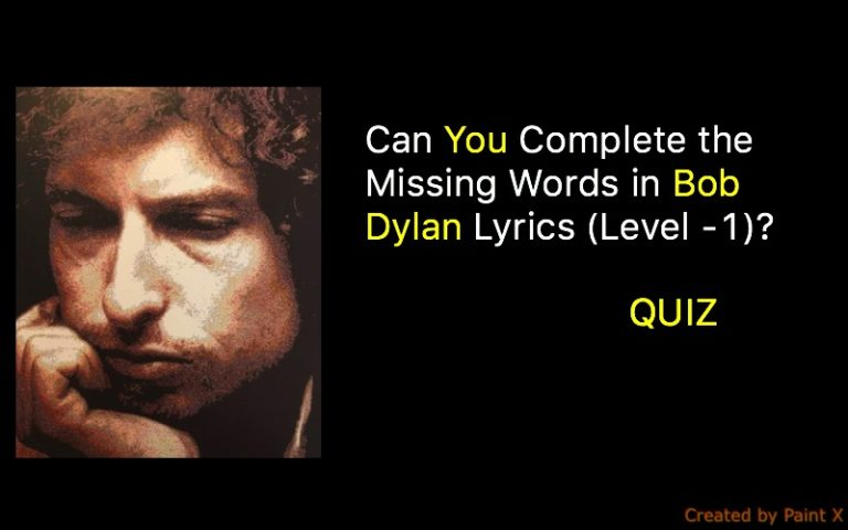 Can You Complete the Missing Words in Bob Dylan Lyrics (Level -1 ...