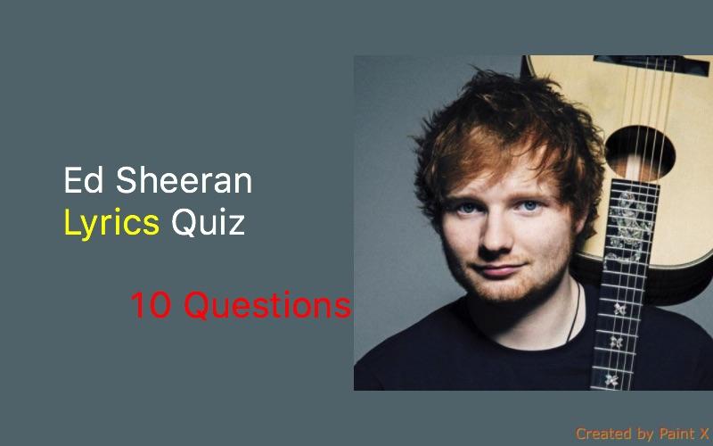 Ed Sheeran Lyrics Quiz   Quiz For Fans