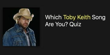 Which Toby Keith Song Are You? Quiz
