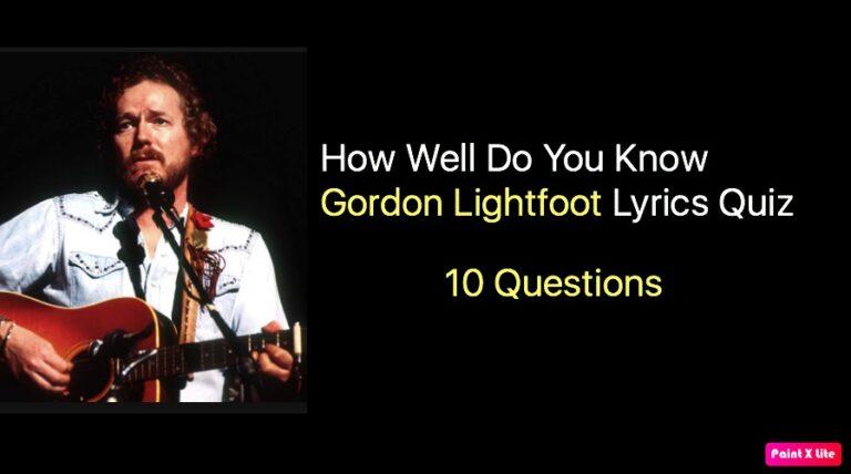 How Well Do You Know Gordon Lightfoot Lyrics Quiz