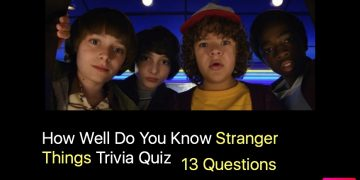 How Well Do You Know Stranger Things Trivia Quiz