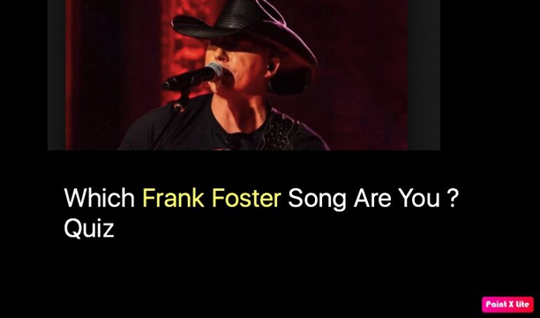 Which Frank Foster Song Are You ? Quiz