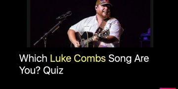 Which Luke Combs Song Are You? Quiz